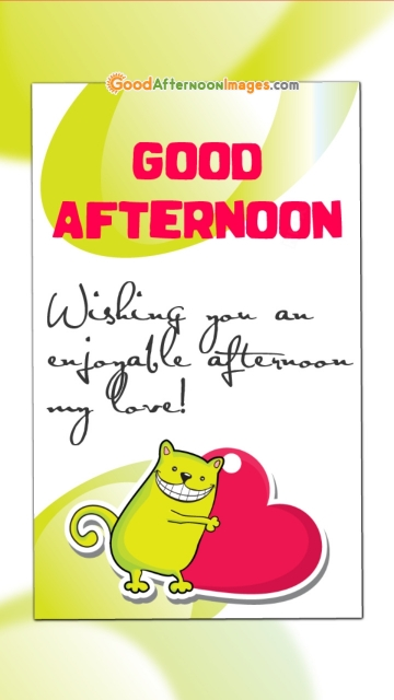 Wishing You An enjoyable Afternoon My Love!