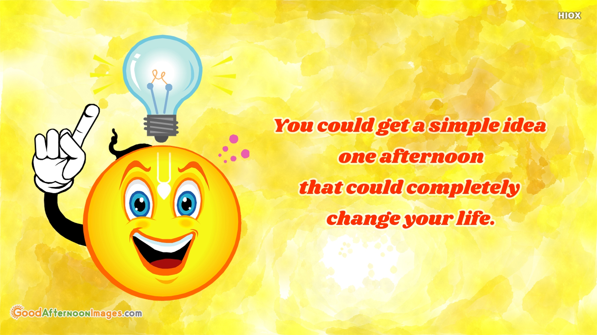 You Could Get A Simple Idea One Afternoon That Could Completely Change Your Life.